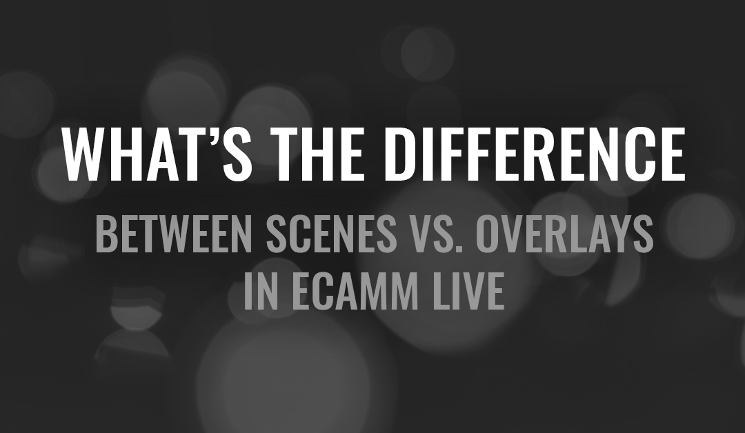 What's the Difference Between Scenes Vs. Overlays in Ecamm Live